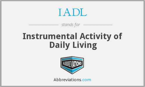 IADL - Instrumental Activity Of Daily Living