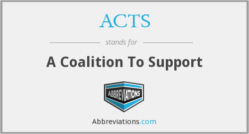 ACTS - A Coalition To Support
