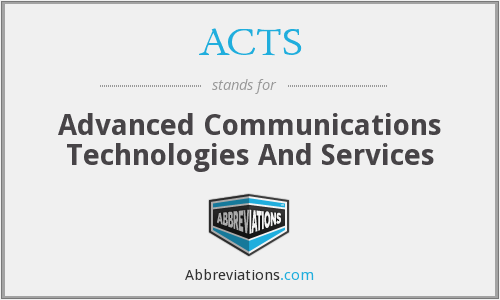 ACTS - Advanced Communications Technologies And Services