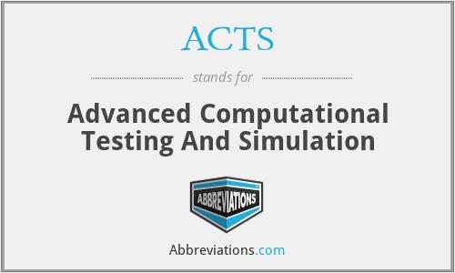 ACTS - Advanced Computational Testing And Simulation