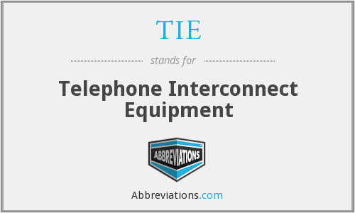 TIE - Telephone Interconnect Equipment
