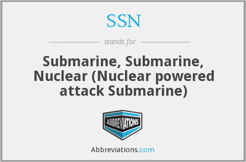 SSN - Submarine, Submarine, Nuclear (Nuclear powered attack Submarine)