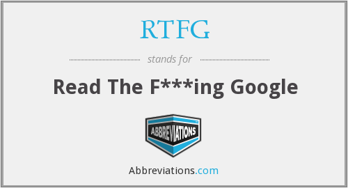 RTFG - Read The F***ing Google