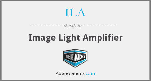 ILA - Image Light Amplifier