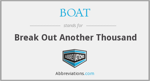 BOAT - Break Out Another Thousand