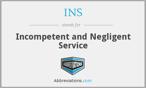 INS - Incompetent and Negligent Service