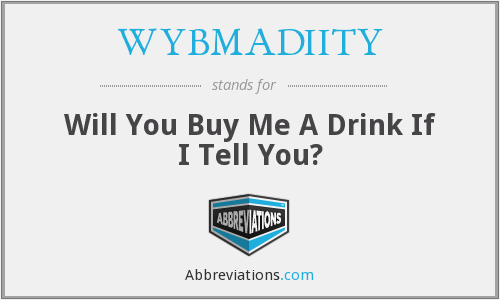 WYBMADIITY - Will You Buy Me A Drink If I Tell You