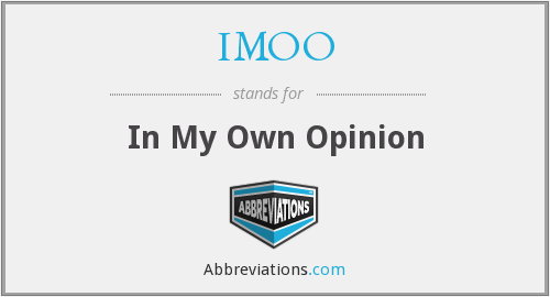 IMOO - In My Own Opinion