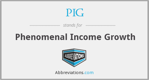 PIG - Phenomenal Income Growth