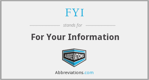What does F.Y.I stand for?