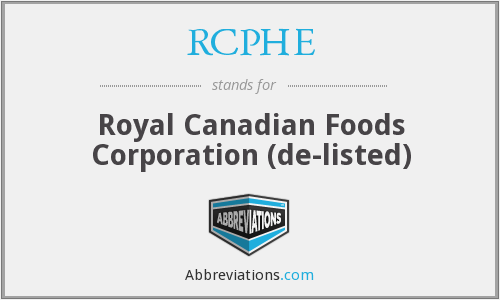 RCPHE - Royal Canadian Foods Corporation  (de-listed)