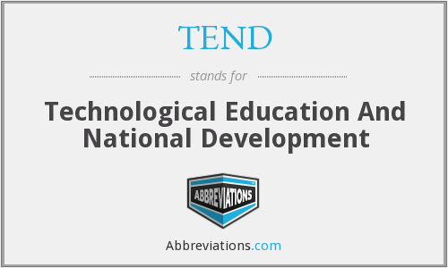TEND - Technological Education And National Development
