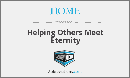 HOME - Helping Others Meet Eternity