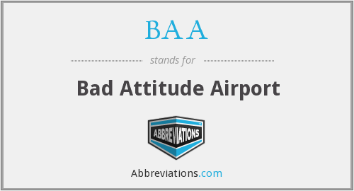 BAA - Bad Attitude Airport