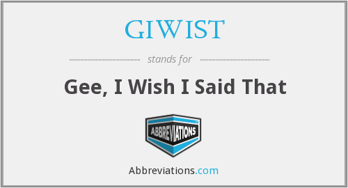GIWIST - Gee, I Wish I Said That