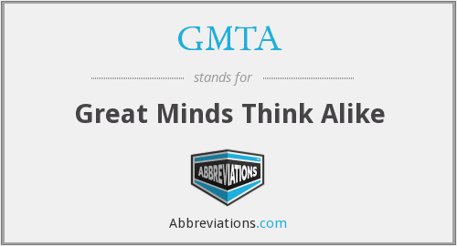 GMTA - Great Minds Think Alike