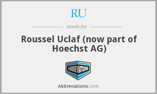 RU - Roussel Uclaf (now part of Hoechst AG)