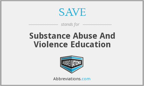SAVE - Substance Abuse And Violence Education