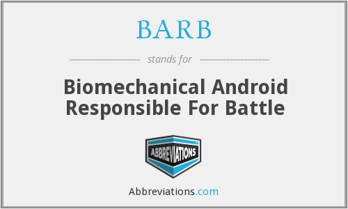 BARB - Biomechanical Android Responsible For Battle