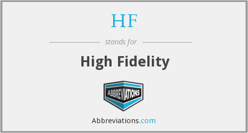 HF - High Fidelity