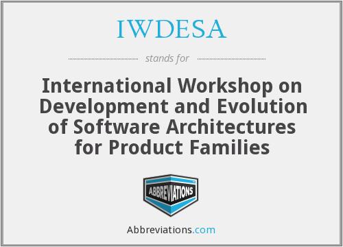 IWDESA - International Workshop on Development and Evolution of Software Architectures for Product Families