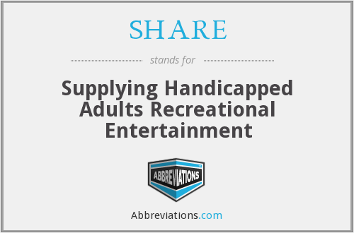 SHARE - Supplying Handicapped Adults Recreational Entertainment