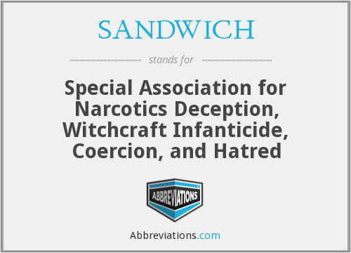 SANDWICH - Special Association for Narcotics Deception, Witchcraft Infanticide, Coercion, and Hatred