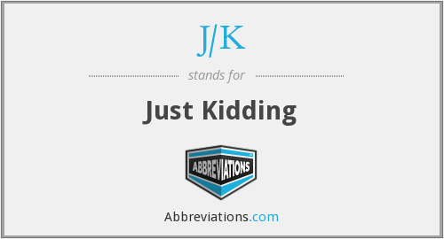 J/K - Just Kidding