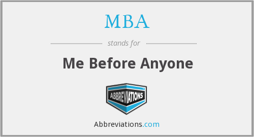 MBA - Me Before Anyone