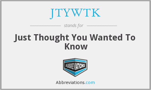 What does JTYWTK stand for?