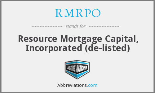 RMRPO - Resource Mortgage Capital, Incorporated  (de-listed)