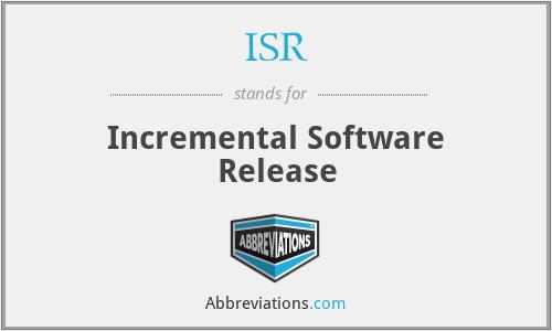 ISR - Incremental Software Release