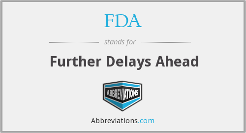 FDA - Further Delays Ahead