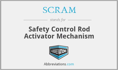 SCRAM - Safety Control Rod Activator Mechanism