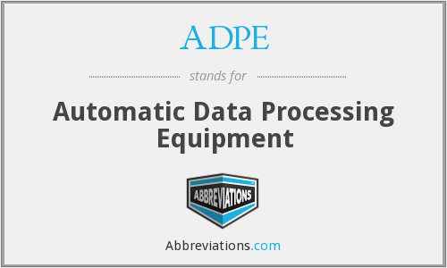 ADPE - Automatic Data Processing Equipment