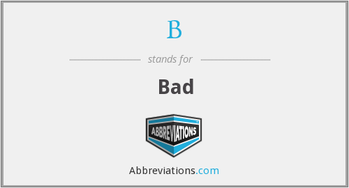 What does bad stand for?