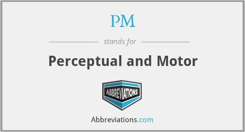 PM - Perceptual and Motor