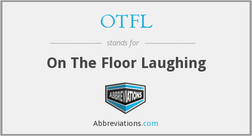 OTFL - On The Floor Laughing