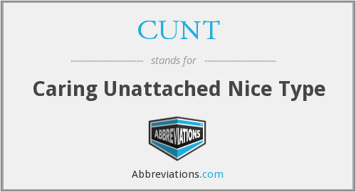 CUNT - Caring Unattached Nice Type