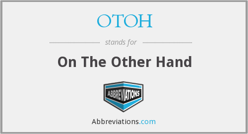 What does OTOH stand for?