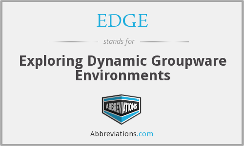 EDGE - Exploring Dynamic Groupware Environments