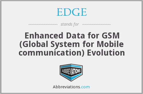 EDGE - Enhanced Data for GSM (Global System for Mobile communication) Evolution