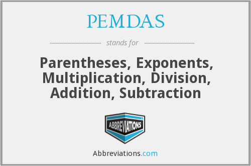 PEMDAS - Parentheses, Exponents, Multiplication, Division, Addition, Subtraction