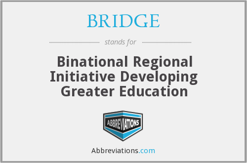 BRIDGE - Binational Regional Initiative Developing Greater Education