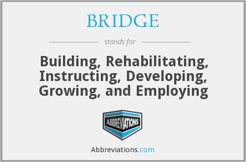 BRIDGE - Building Rehabilitating Instructing Developing Growing And Employing