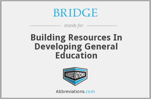 BRIDGE - Building Resources In Developing General Education