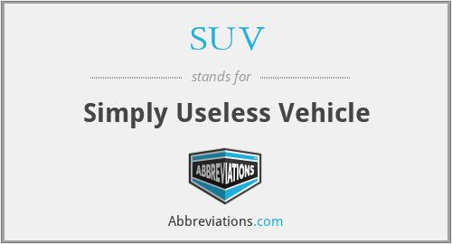 SUV - Simply Useless Vehicle