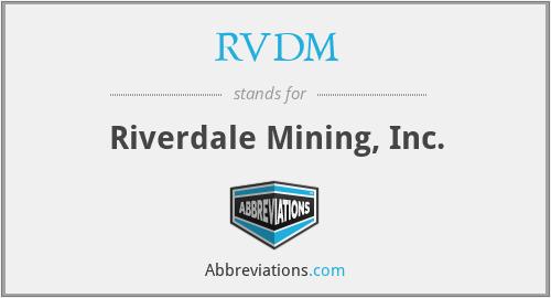 RVDM - Riverdale Mining, Inc.