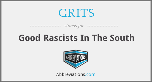 GRITS - Good Rascists In The South