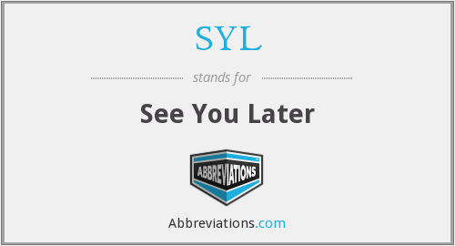 SYL - See You Later